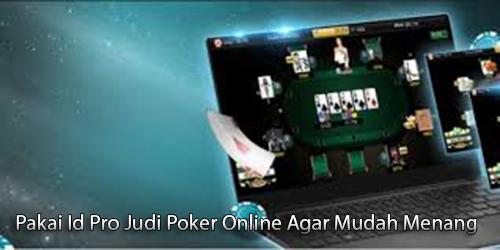 Pakai Id Pro Judi Poker Online Agar Mudah Menang